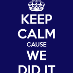 keep-calm-cause-we-did-it